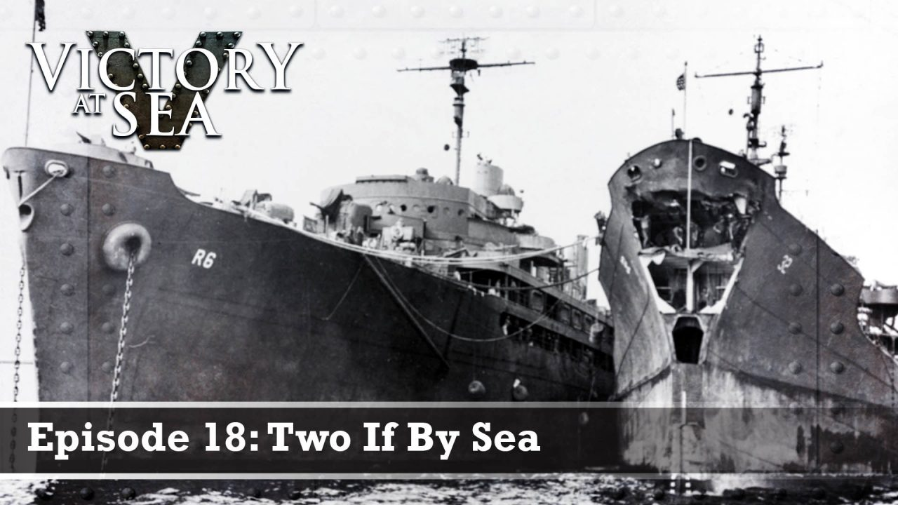 Victory At Sea – Episode 18: Two If By Sea