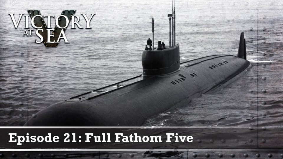 Victory At Sea – Episode 21: Full Fathom Five