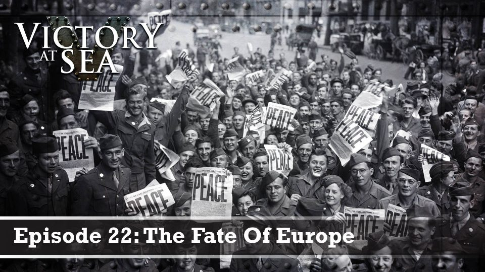 Victory At Sea – Episode 22: The Fate Of Europe