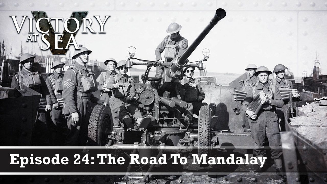 Victory At Sea – Episode 24: The Road To Mandalay