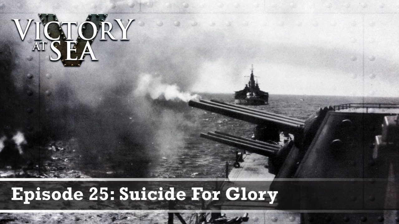 Victory At Sea – Episode 25: Suicide For Glory