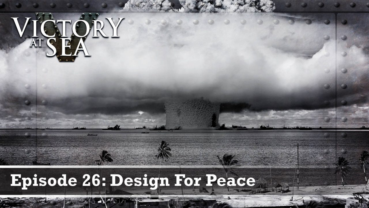 Victory At Sea – Episode 26: Design For Peace