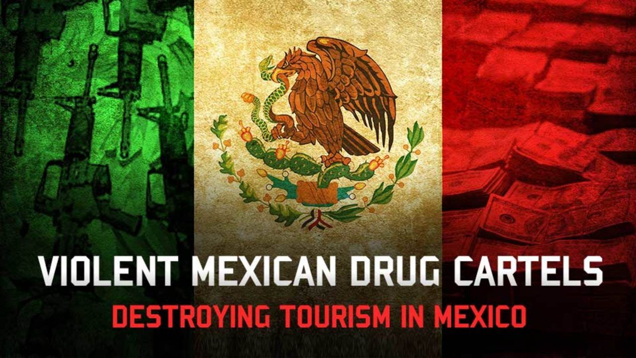 Violent Mexican Drug Cartels Destroying Tourism In Mexico