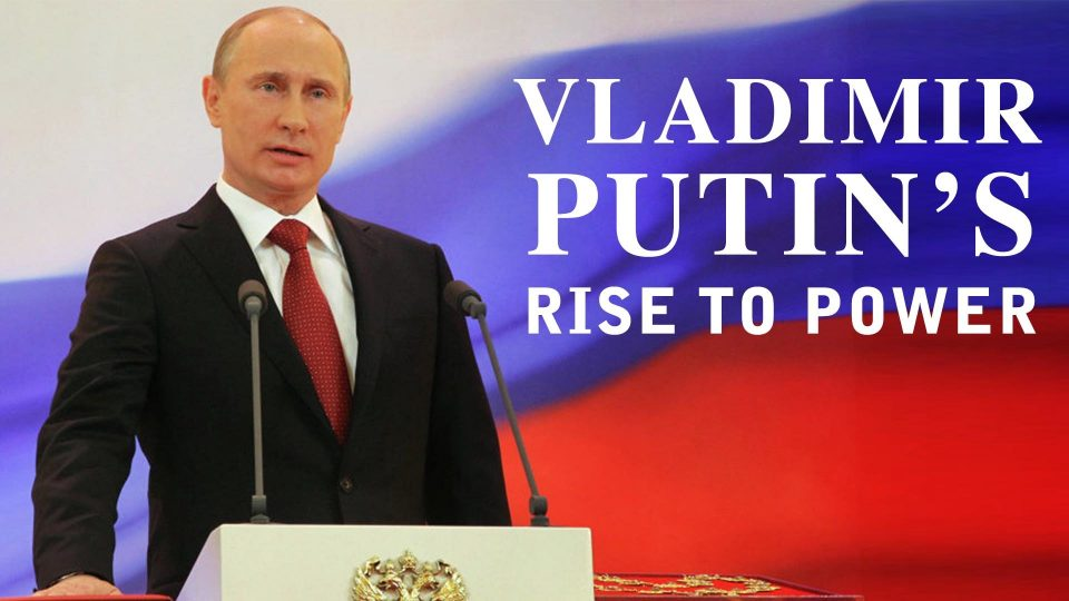 Vladimir Putin's Rise To Power