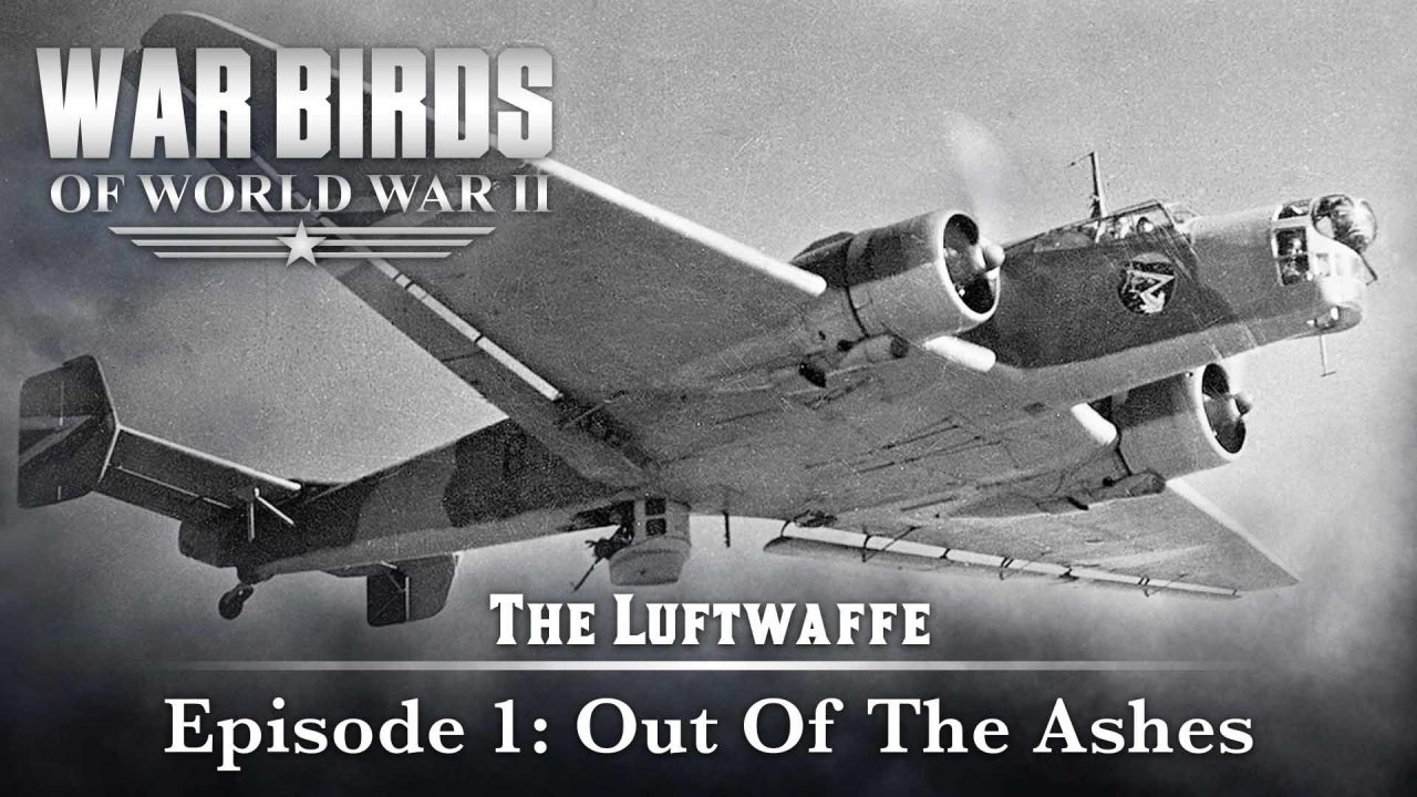 Warbirds Of World War II – The Luftwaffe – Episode 1: Out Of The Ashes