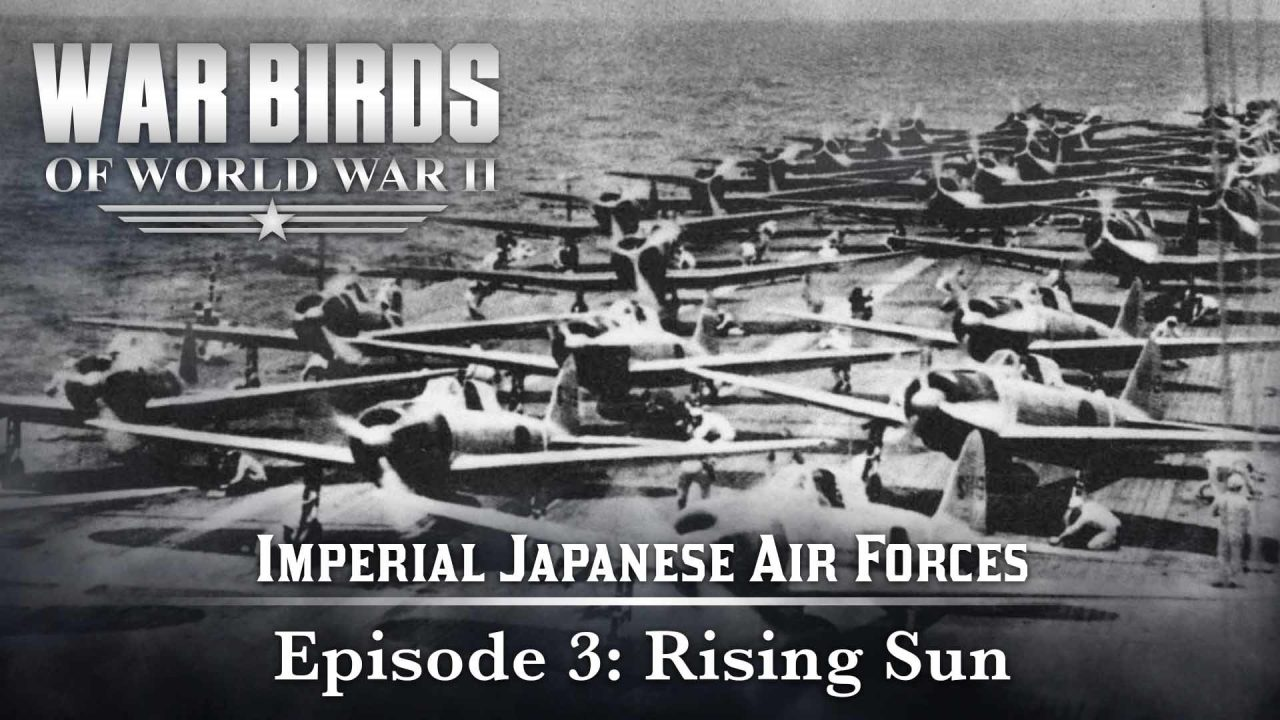 Warbirds Of World War II – Imperial Japanese Air Forces – Episode 3: Rising Sun