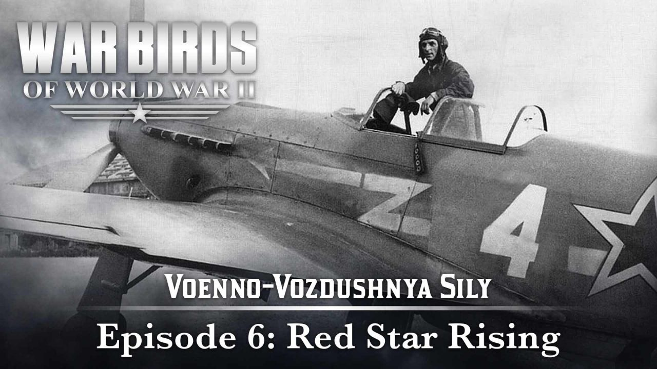 Warbirds Of World War II – Voenno-Vozdushnya Sily – Episode 6: Red Star Rising
