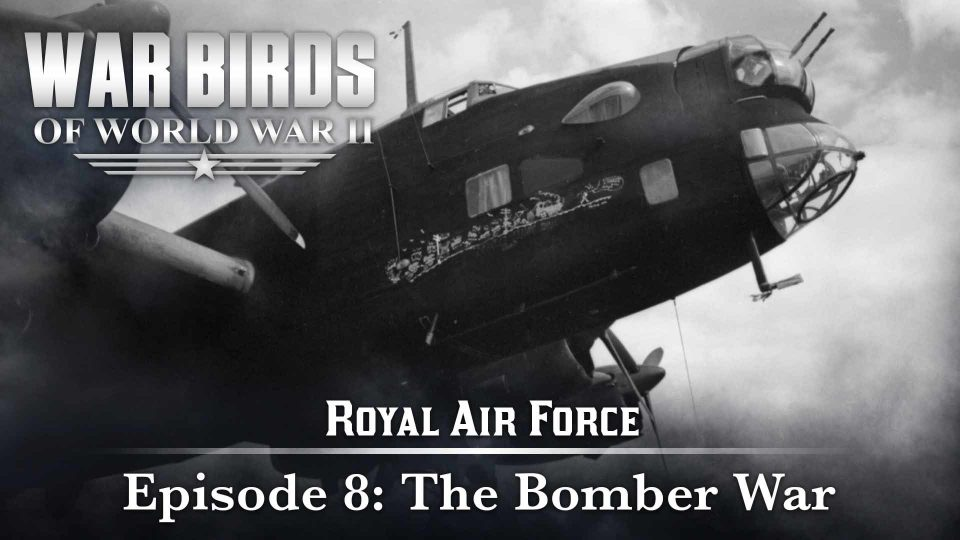 Warbirds Of World War II – Royal Air Force – Episode 8: The Bomber War