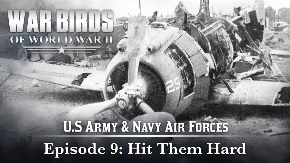 Warbirds Of World War II – U.S Army & Navy Air Forces – Episode 9: Hit Them Hard