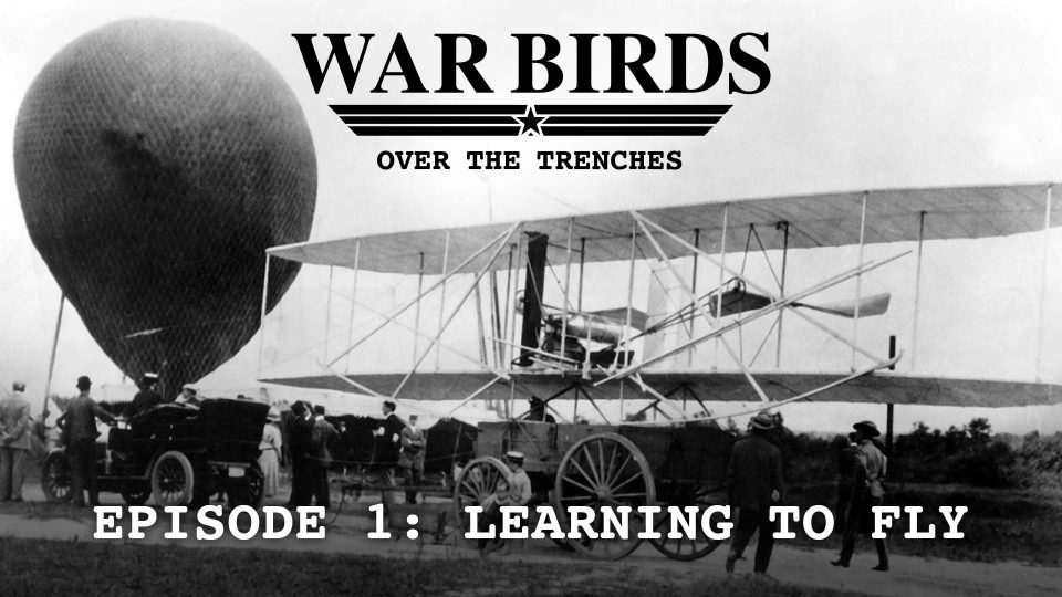 War Birds Over The Trenches – Episode 1: Learning To Fly