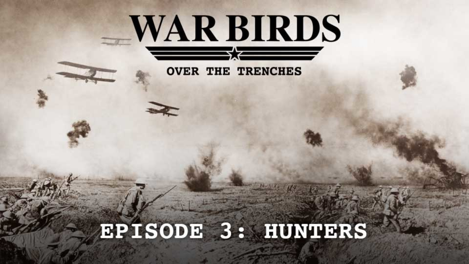 Warbirds Over The Trenches – Episode 3: Hunters