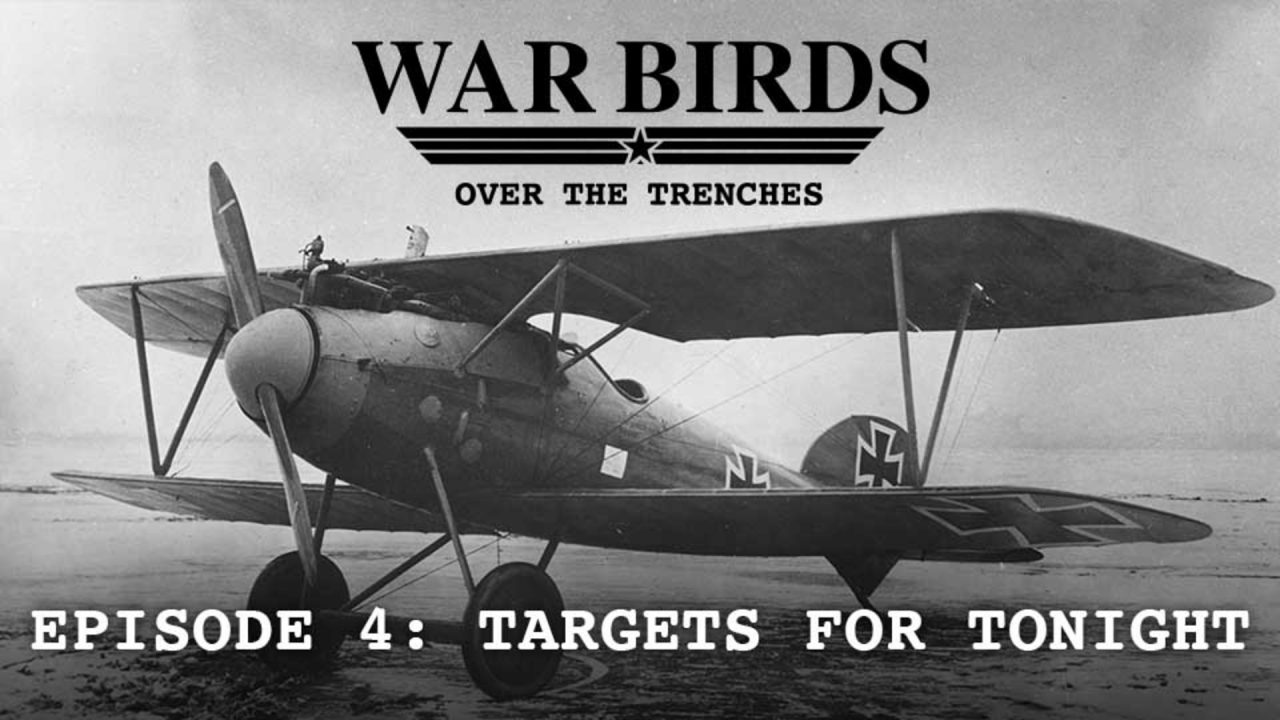 Warbirds Over The Trenches – Episode 4: Target For Tonight