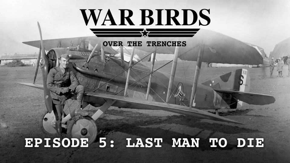 War Birds Over The Trenches – Episode 5: Last Man To Die