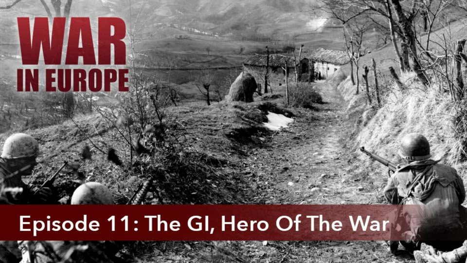 War In Europe – Episode 11: The GI, Hero Of The War