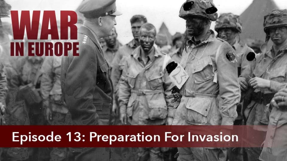 War In Europe – Episode 13: Preparation For Invasion