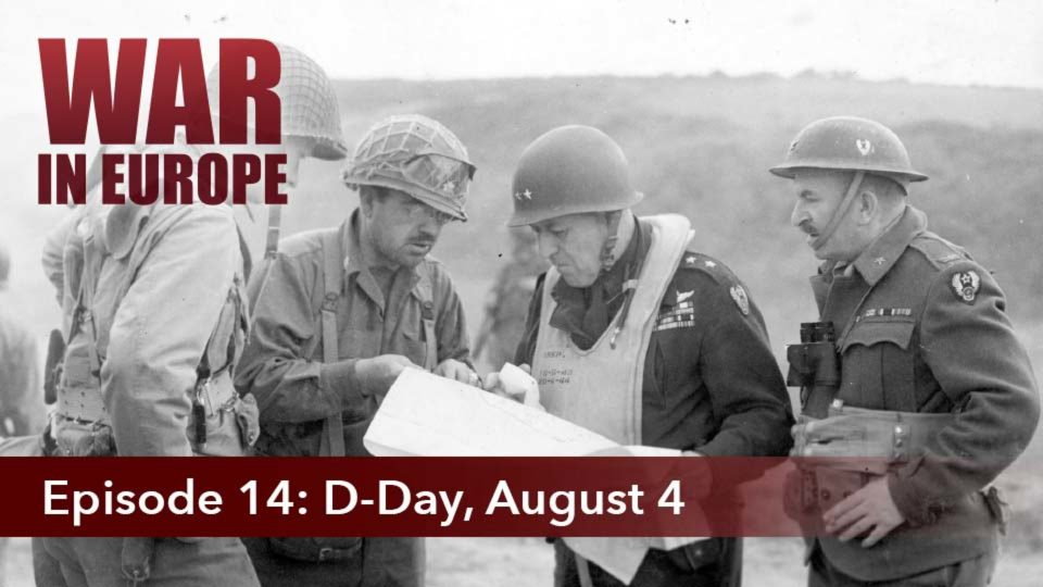 War In Europe – Episode 14: D-Day, August 4
