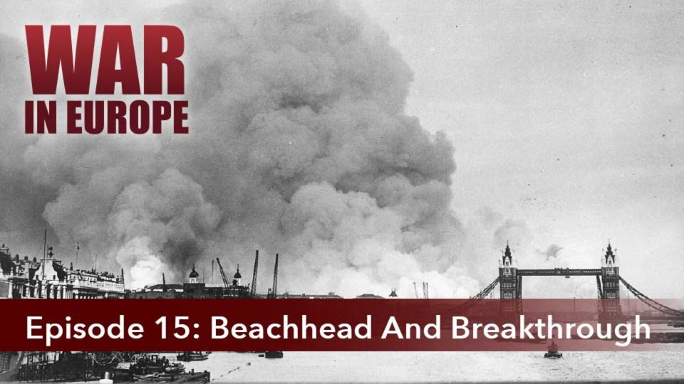 War In Europe – Episode 15: Beachhead And Breakthrough