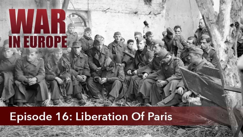 War In Europe – Episode 16: Liberation Of Paris