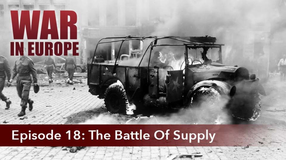 War In Europe – Episode 18: The Battle Of Supply