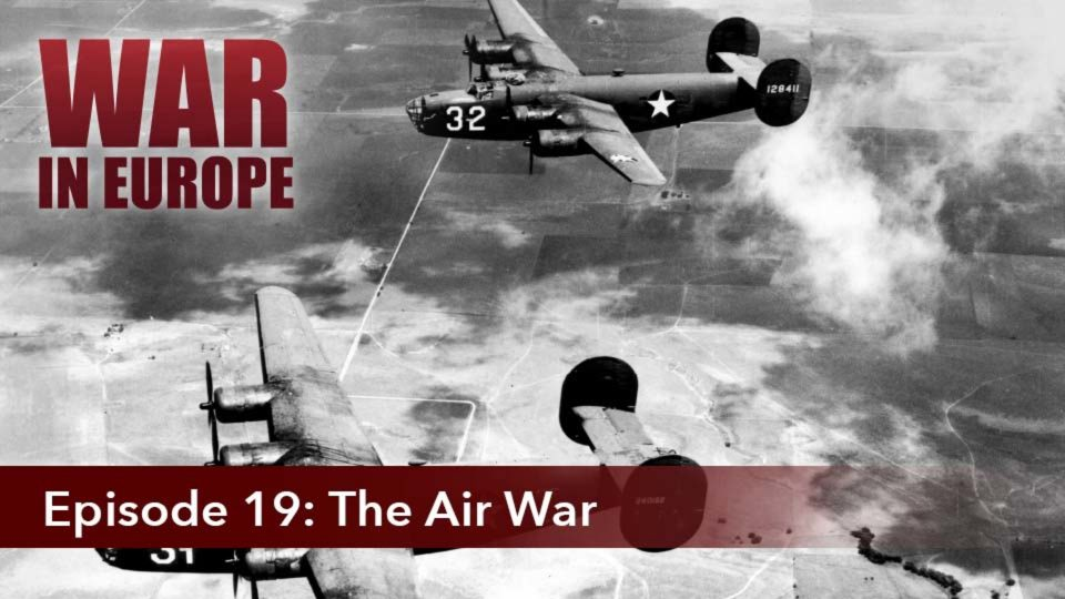 War In Europe – Episode 19: The Air War