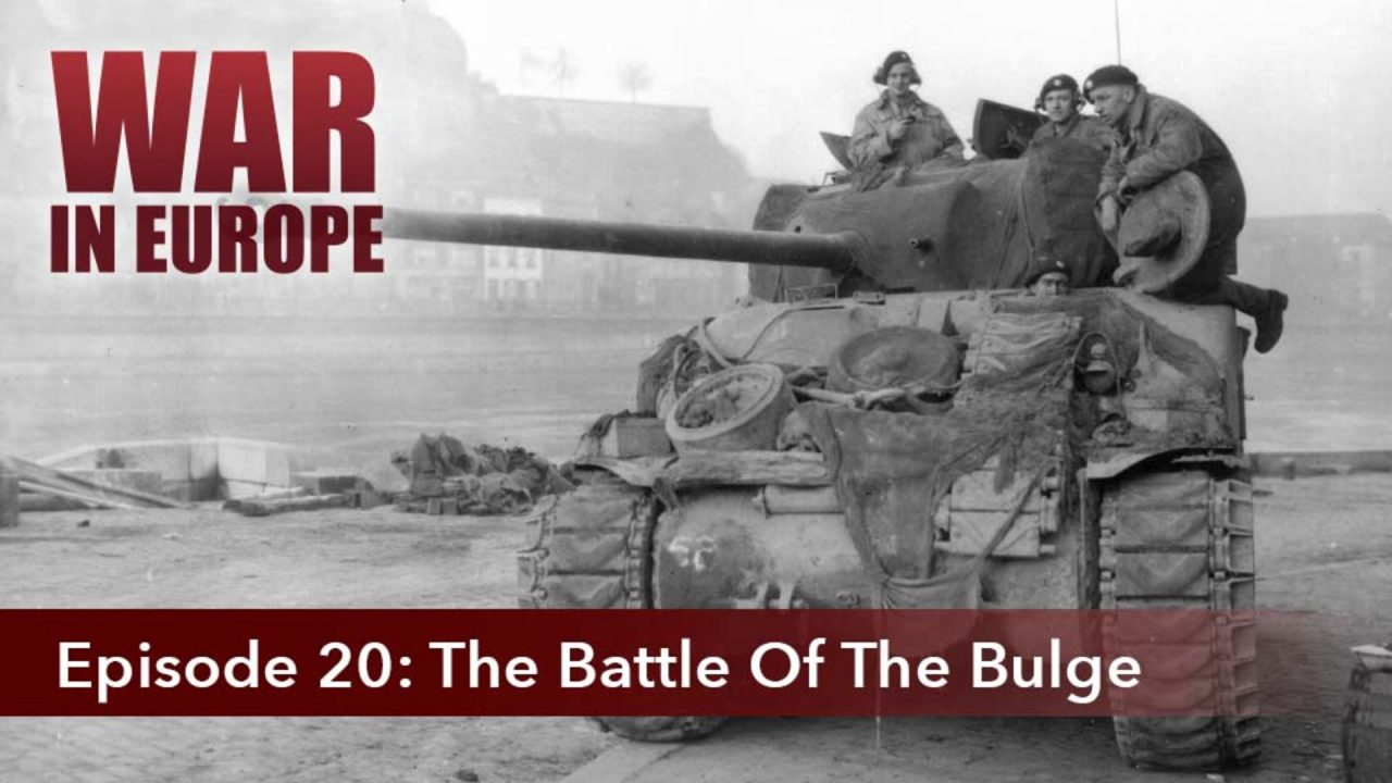 War In Europe – Episode 20: The Battle Of The Bulge
