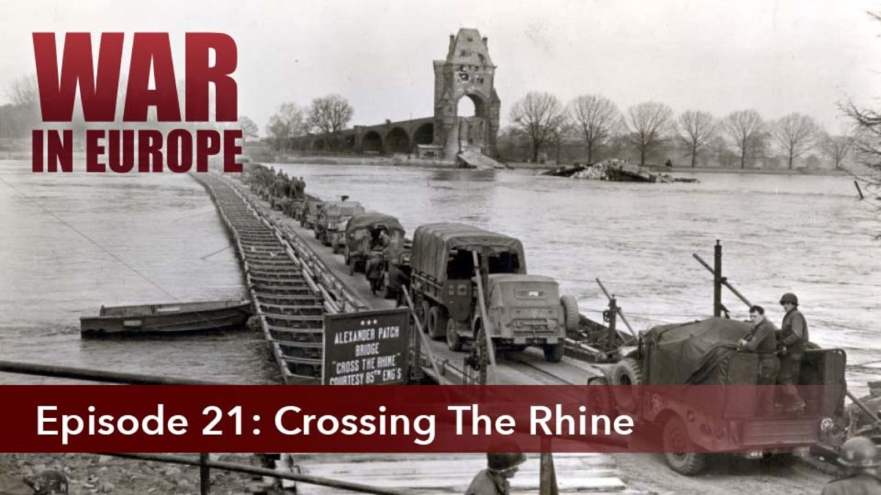 War In Europe – Episode 21: Crossing The Rhine