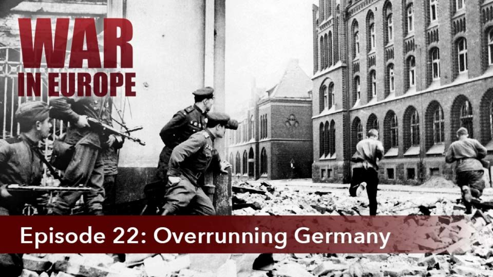 War In Europe – Episode 22: Overrunning Germany
