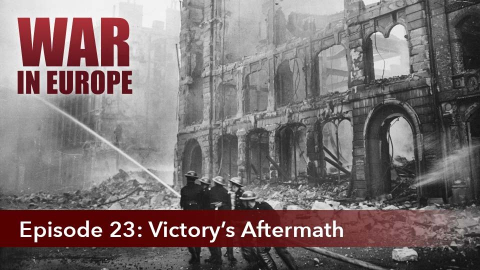 War In Europe – Episode 23: Victory's Aftermath
