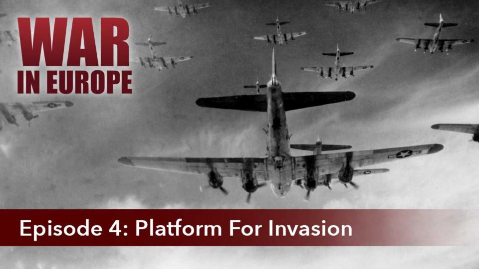 War In Europe – Episode 4: Platform For Invasion