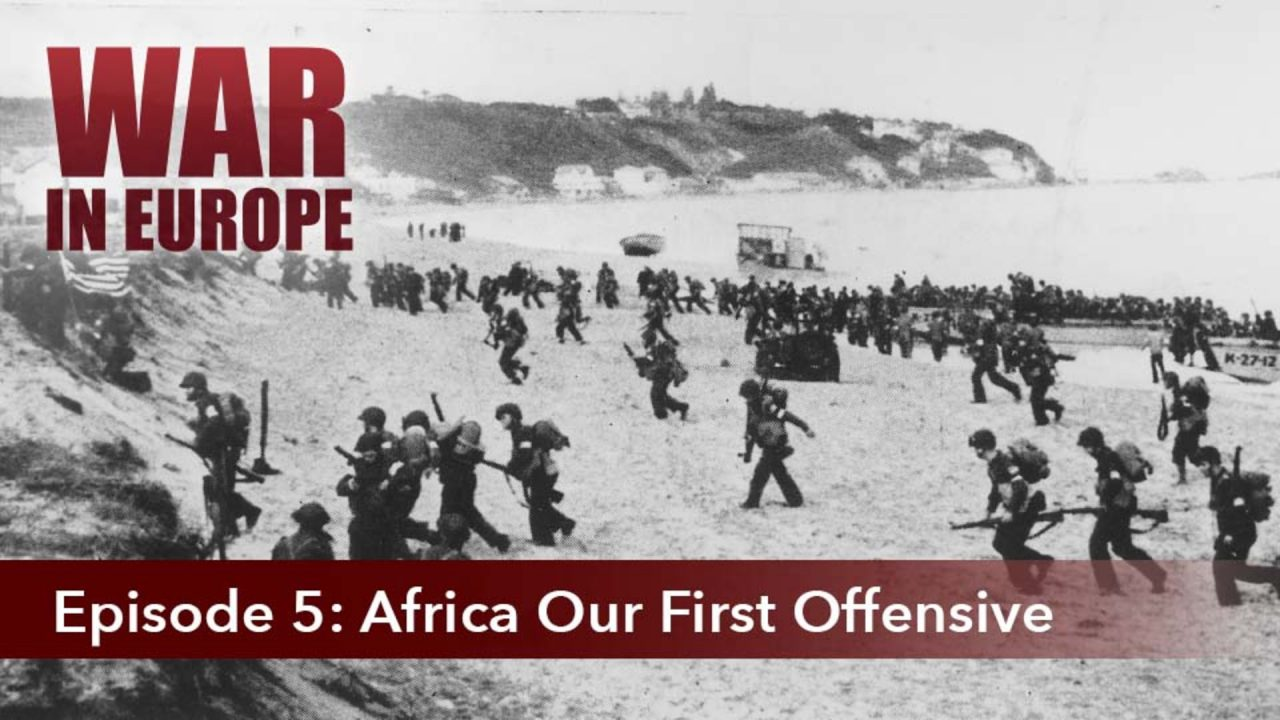 War In Europe – Episode 5: Africa Our First Offensive