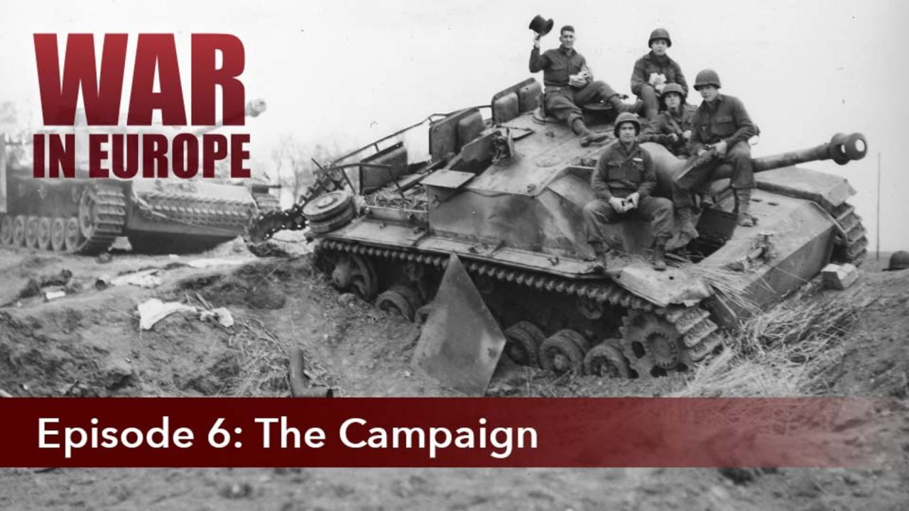 War In Europe – Episode 6: The Campaign