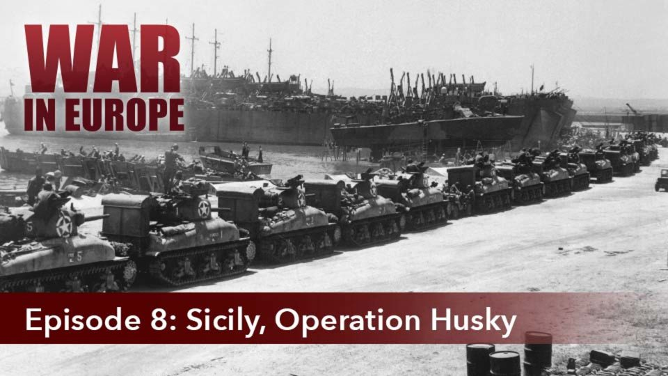 War In Europe – Episode 8: Sicily, Operation Huskey