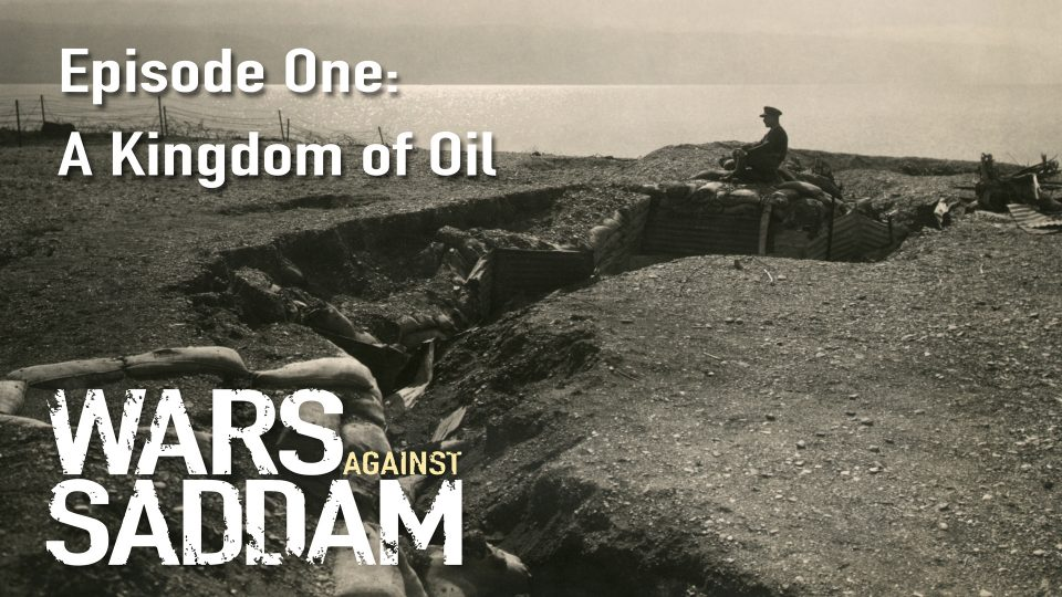 Wars Against Saddam – Episode 1: A Kingdom Of Oil