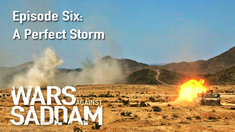Wars Against Saddam – Episode 6: A Perfect Storm