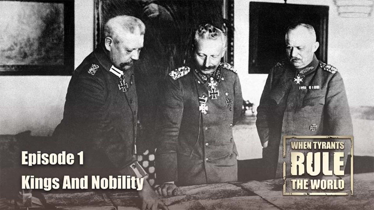 When Tyrants Rule The World – Episode 1: Kings And Nobility
