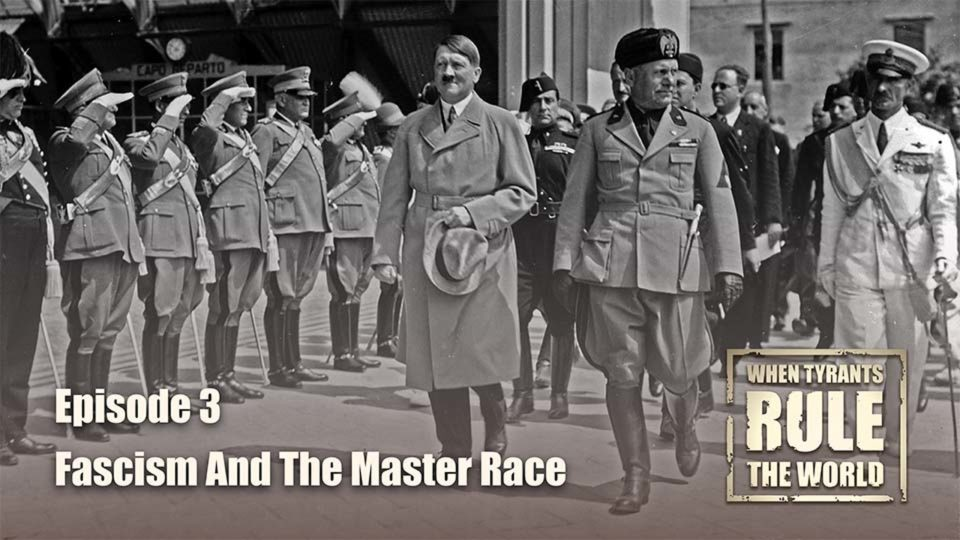 When Tyrants Rule The World – Episode 3: Fascism And The Master Race