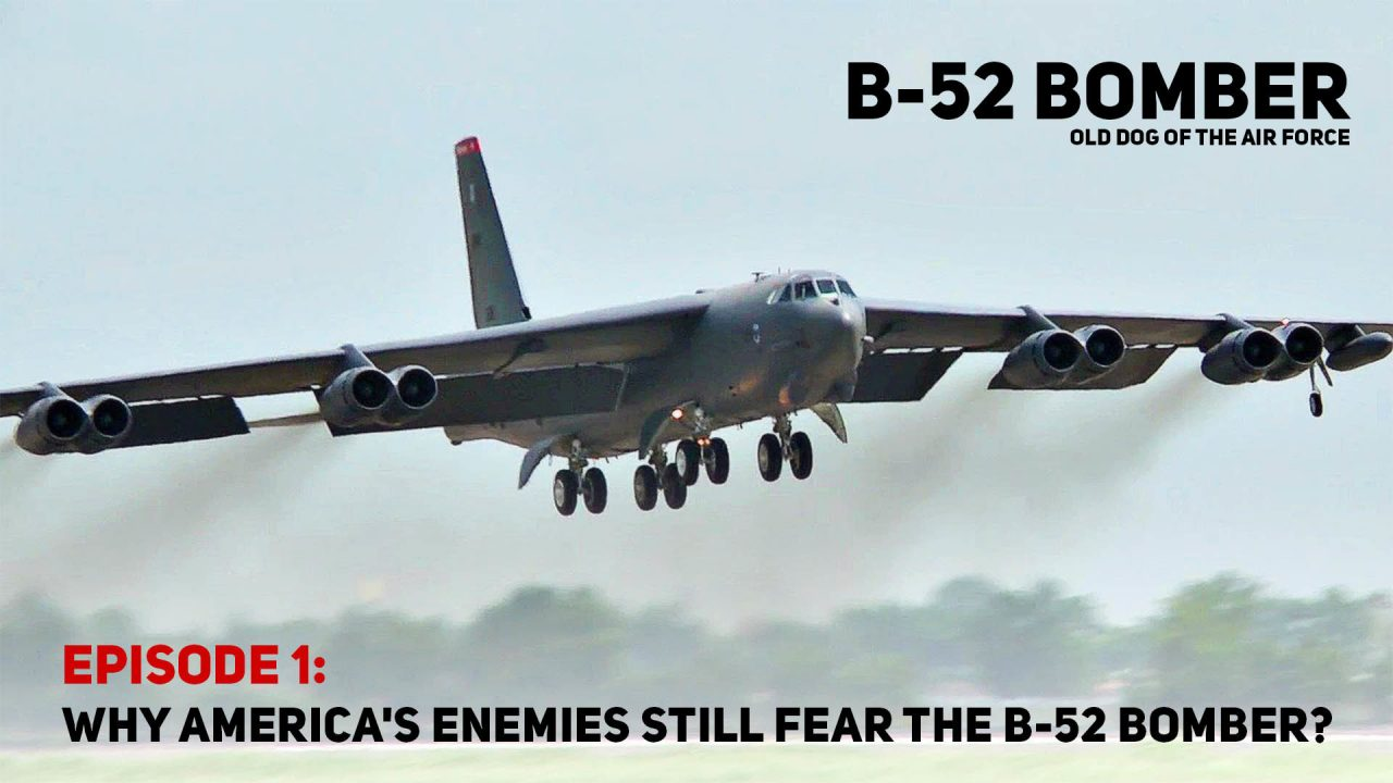 B-52 Bomber – Old Dog Of The Air Force – Episode 1: Why America's Enemies Still Fear the B-52 Bomber?