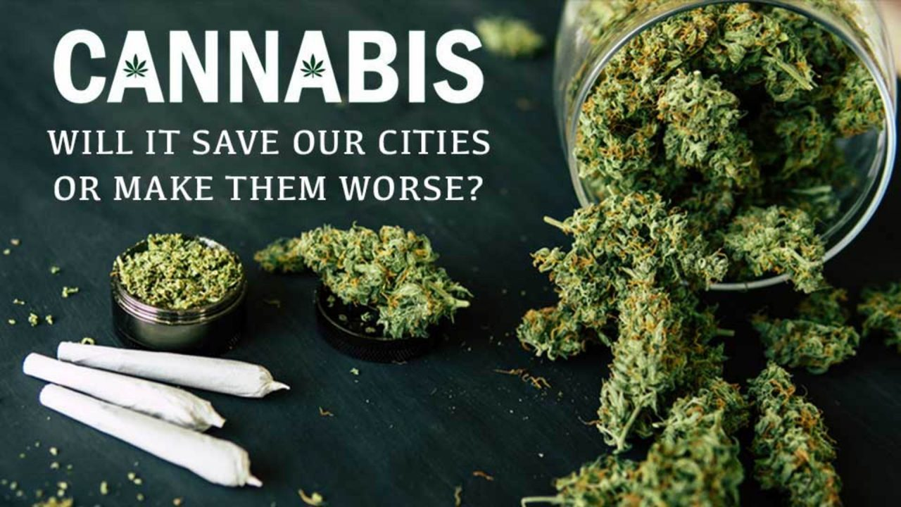 Cannabis: Will It Save Our Cities or Make Them Worse?