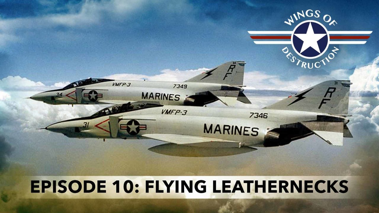 Wings Of Destruction – Episode 10: Flying Leathernecks