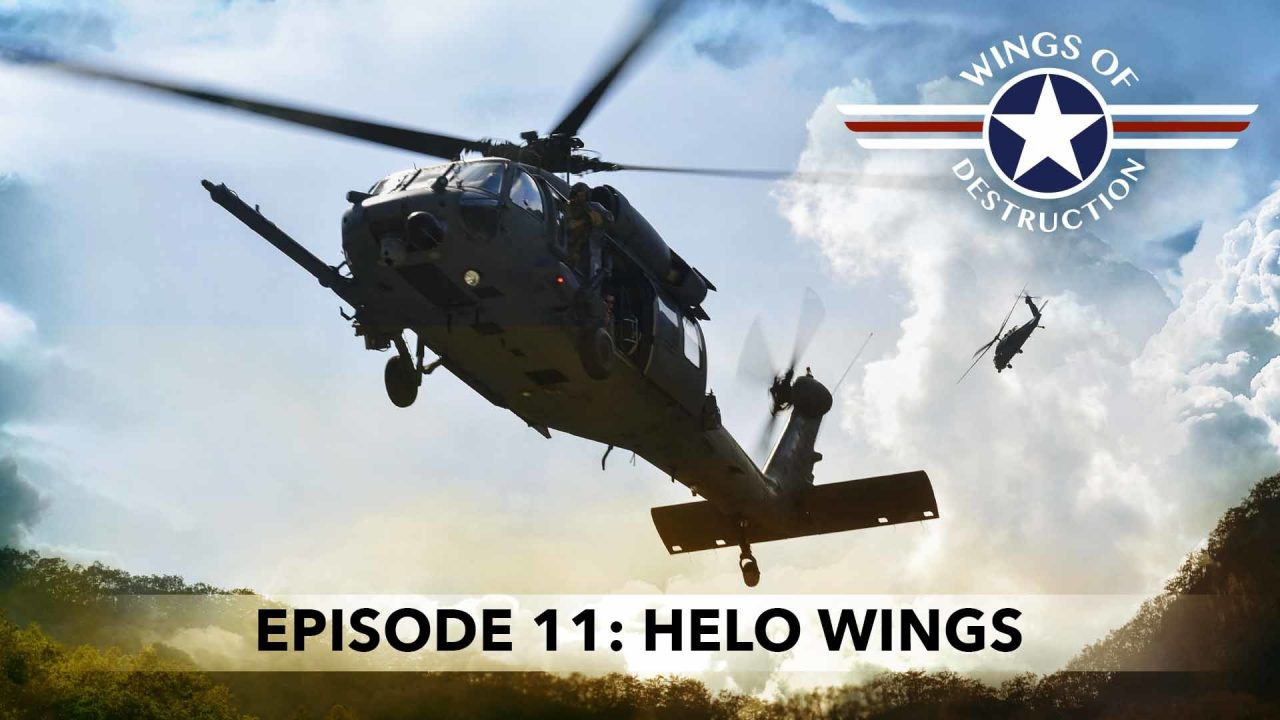 Wings Of Destruction – Episode 11: Helo Wings