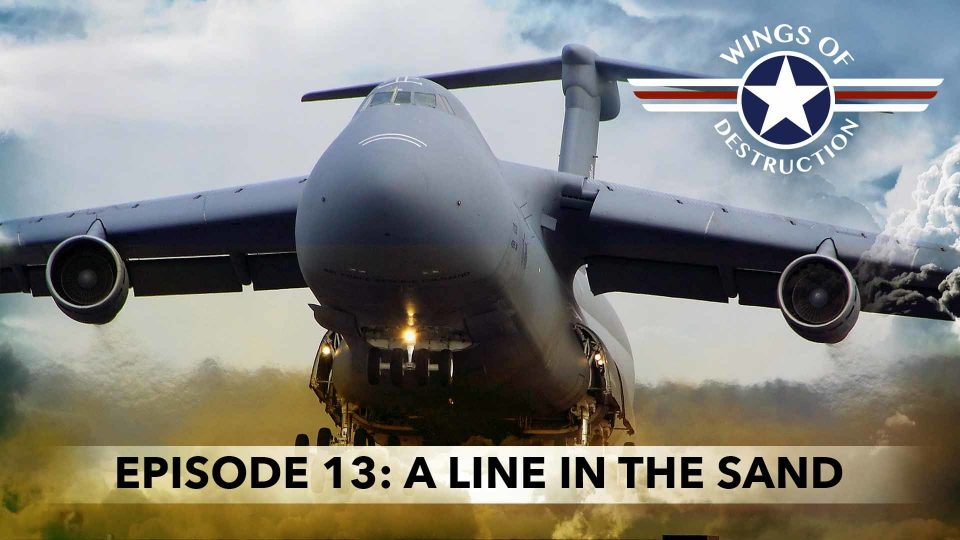 Wings Of Destruction – Episode 13: A Line In The Sand