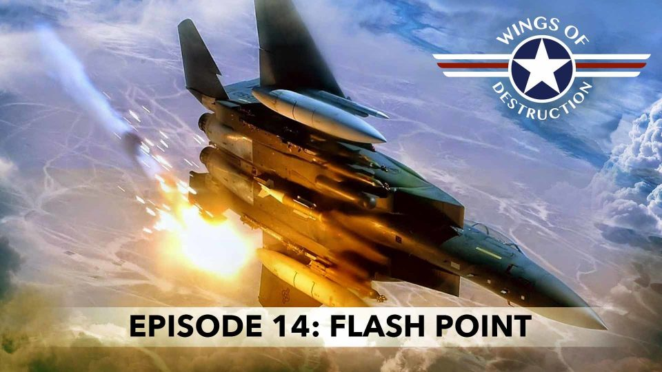 Wings Of Destruction – Episode 14: Flash Point
