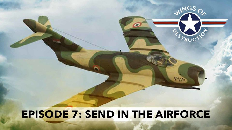 Wings Of Destruction – Episode 7: Send In The Airforce