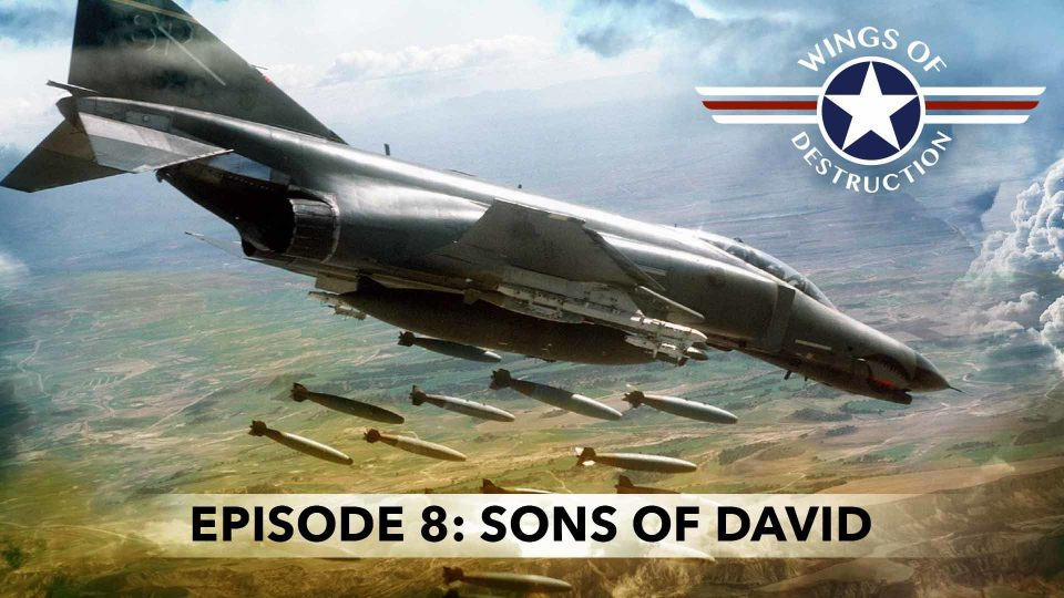 Wings Of Destruction – Episode 8: Sons Of David