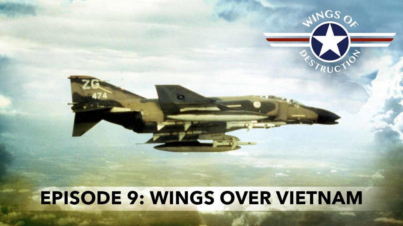 Wings Of Destruction – Episode 9: Wings Over Vietnam