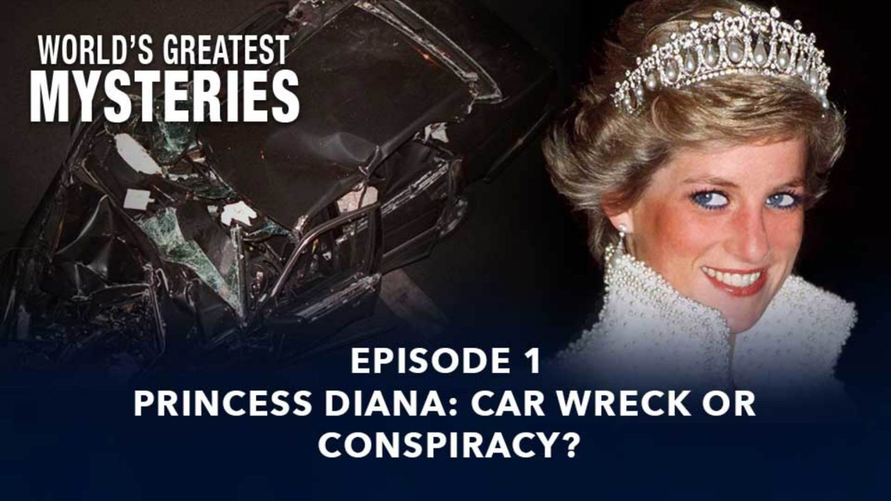 World's Greatest Mysteries – Season 1 – Episode 1: Princess Diana: Car Wreck Or Conspiracy?