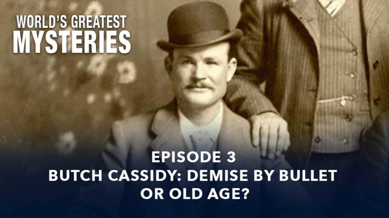 World's Greatest Mysteries – Season 1 – Episode 3: Butch Cassidy: Demise By Bullet Or Old Age?