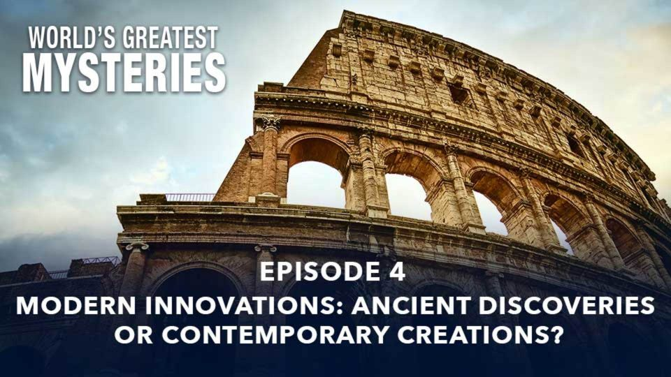 World's Greatest Mysteries – Season 1 – Episode 4: Modern Innovations: Ancient Discoveries Or Contemporary Creations?