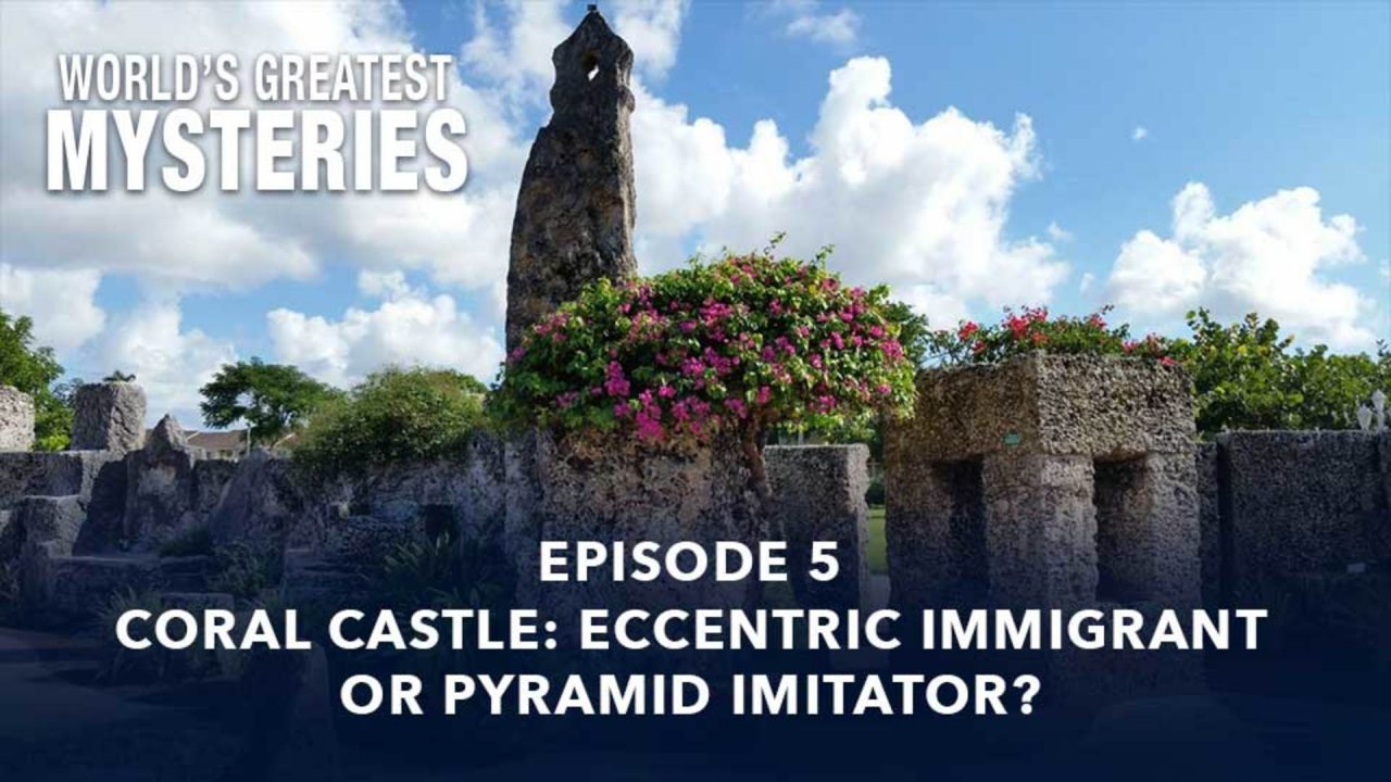 World's Greatest Mysteries – Season 1 – Episode 5: Coral Castle: Eccentric Immigrant Or Pyramid Imitator?