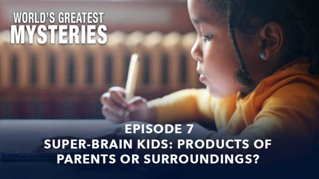 World's Greatest Mysteries – Season 1 – Episode 7: Super-Brain Kids: Products Of Parents Or Surroundings?